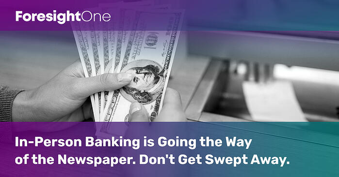 In-Person-Banking-is-Going-the-Way-of-the-Newspaper-Dont-Get-Swept-Away